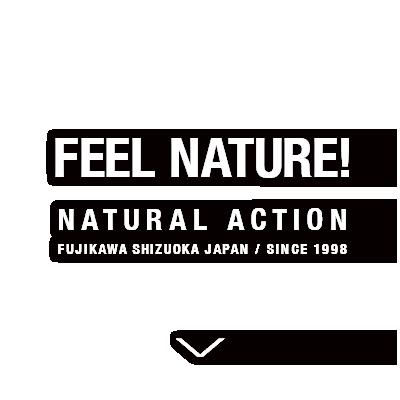 FEEL NATURE! NATURAL ACTION / Fujikawa Shizuoka Japan